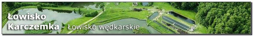 Łowisko Karczemka - Łowisko wędkarskie